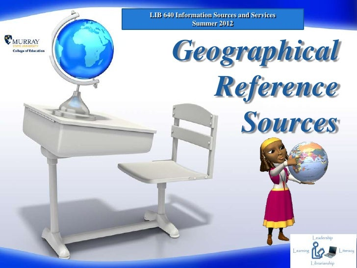 LIB 640 Information Sources and Services             Summer 2012       Geographical          Reference           Sources