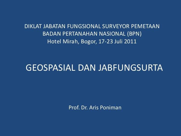 DIKLAT JABATAN FUNGSIONAL SURVEYOR PEMETAAN <br />BADAN PERTANAHAN NASIONAL (BPN)<br />Hotel Mirah, Bogor, 17-23 Juli 2011...