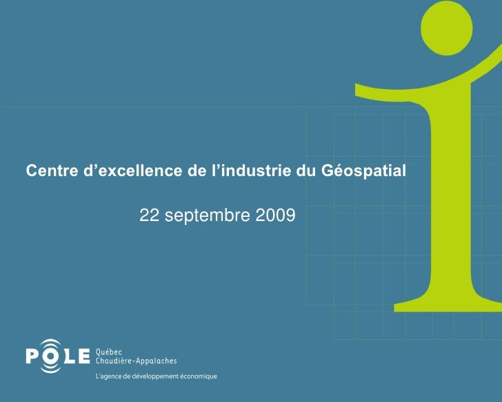 Centre d'excellence de l'industrie du Géospatial                22 septembre 2009
