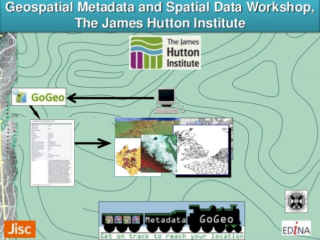 Geospatial Metadata and Spatial Data Workshop, The James Hutton Institute