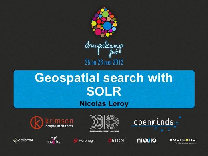 Geospatial search with       SOLR       Nicolas Leroy