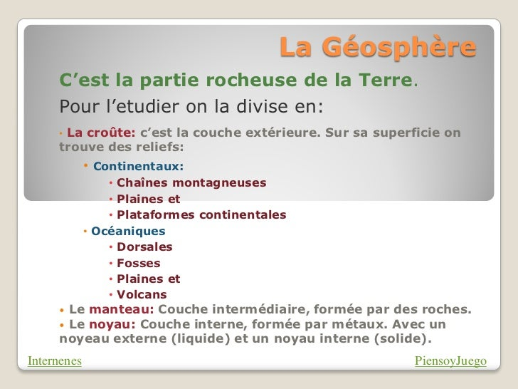La Géosphère     C'est la partie rocheuse de la Terre.     Pour l'etudier on la divise en:     •La croûte: c'est la couche...