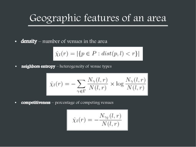 Geographic features of an area ●  density – number of venues in the area  ●  neighbors entropy – heterogeneity of venue ty...