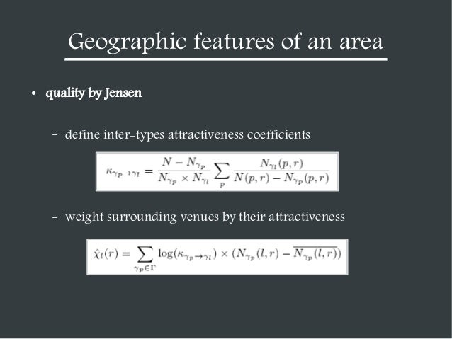 Geographic features of an area ●  quality by Jensen –  define inter-types attractiveness coefficients  –  weight surroundi...