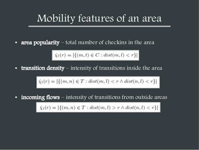 Mobility features of an area ●  area popularity – total number of checkins in the area  ●  transition density – intensity ...