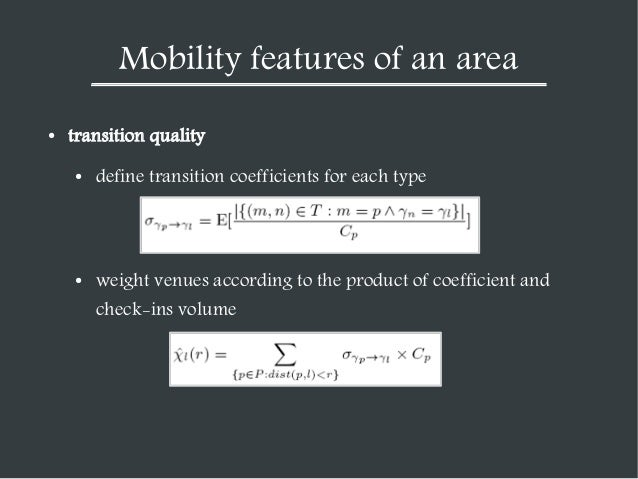 Mobility features of an area ●  transition quality ●  define transition coefficients for each type  ●  weight venues accor...