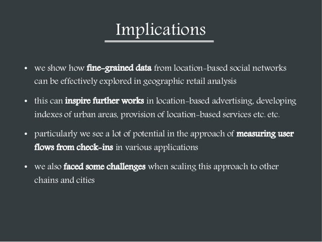 Implications ●  we show how fine-grained data from location-based social networks can be effectively explored in geographi...