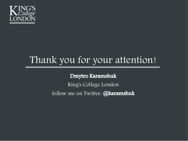Thank you for your attention! Dmytro Karamshuk King's College London follow me on Twitter: @karamshuk