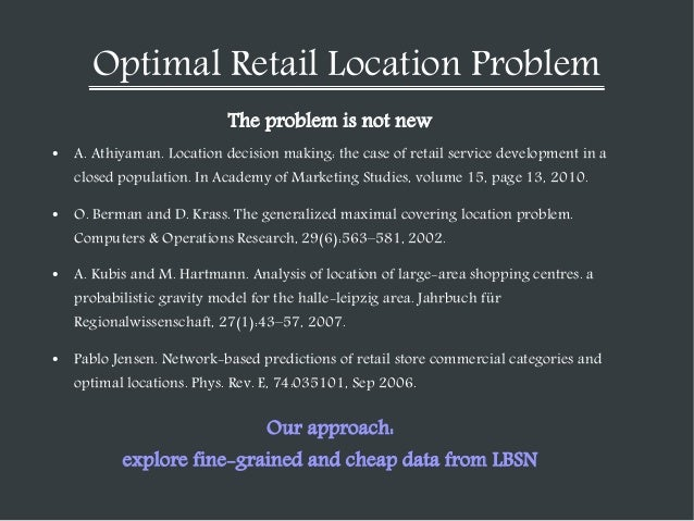 Optimal Retail Location Problem The problem is not new ●  A. Athiyaman. Location decision making: the case of retail servi...
