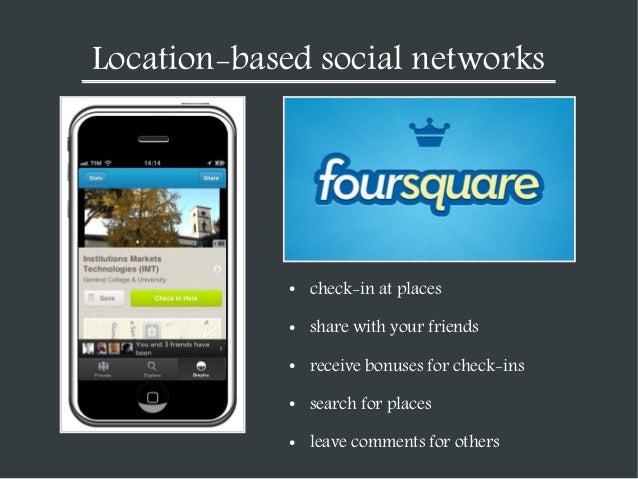 Location-based social networks  ●  check-in at places  ●  share with your friends  ●  receive bonuses for check-ins  ●  se...