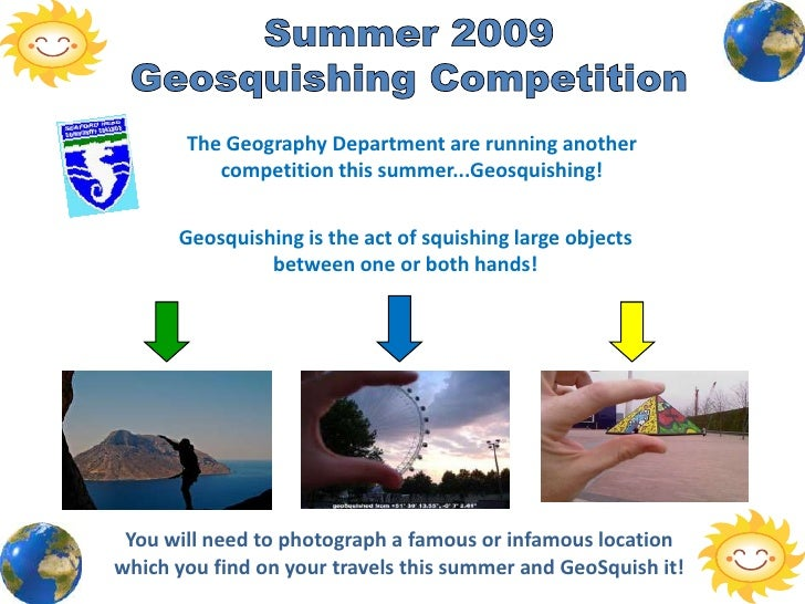 The Geography Department are running another           competition this summer...Geosquishing!         Geosquishing is the...