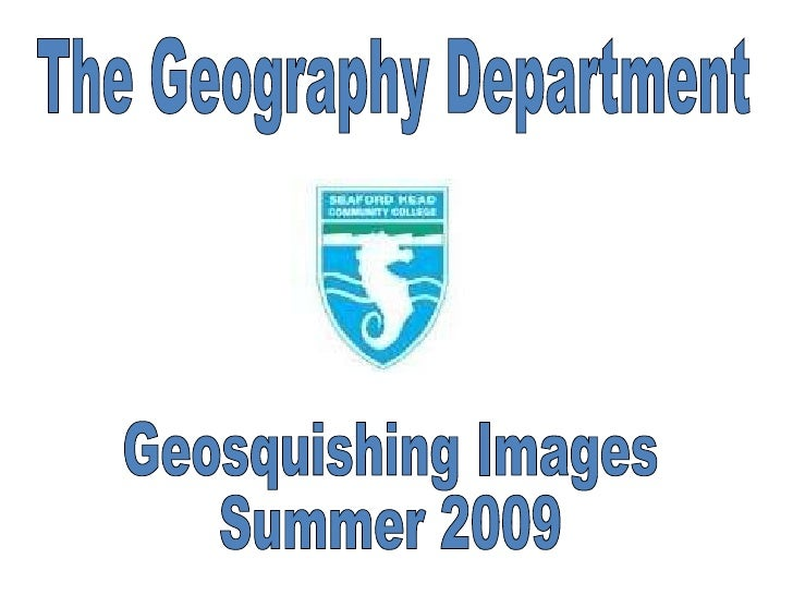 Geosquishing Images Summer 2009 The Geography Department