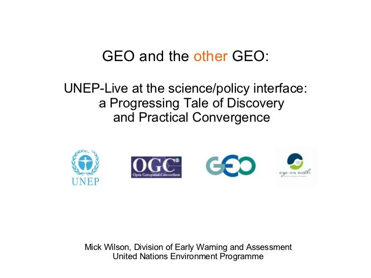 GEO and the other GEO:UNEP-Live at the science/policy interface:    a Progressing Tale of Discovery       and Practical Co...