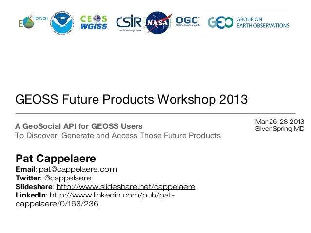 GEOSS Future Products Workshop 2013                                                         Mar 26-28 2013A GeoSocial API ...