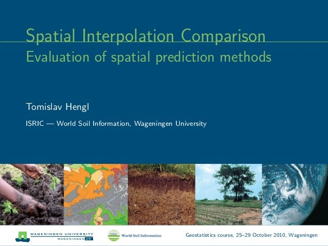 Spatial Interpolation Comparison Evaluation of spatial prediction methods Tomislav Hengl ISRIC — World Soil Information, W...