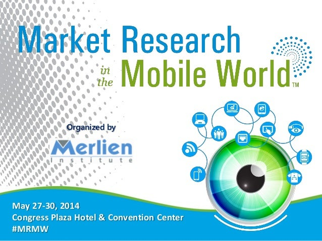 May 27-30, 2014 Congress Plaza Hotel & Convention Center #MRMW Organized by