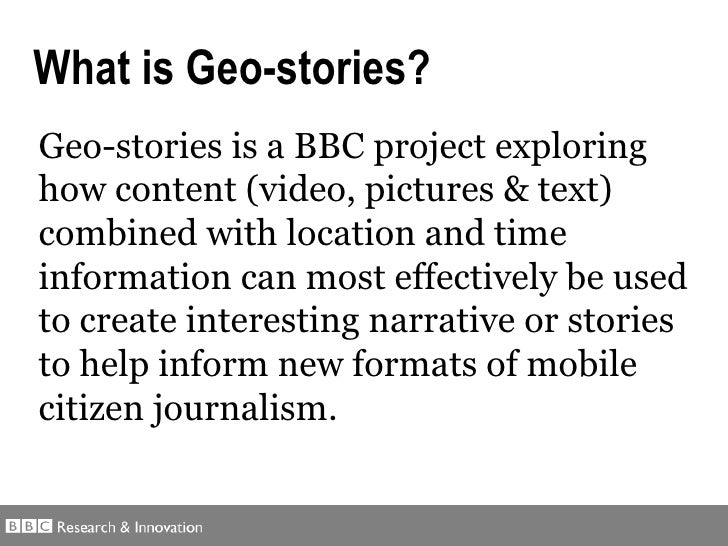 Geo-stories is a BBC project exploring how  content (video, pictures & text)  combined with  location and time  informatio...