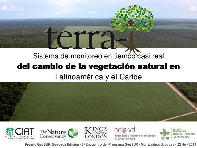Sistema de monitoreo en tiempo casi real  del cambio de la vegetación natural en Latinoamérica y el Caribe  Premio GeoSUR,...