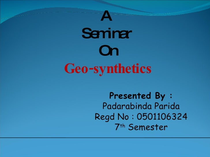 A  Seminar  On Geo-synthetics Presented By : Padarabinda Parida Regd No : 0501106324 7 th  Semester