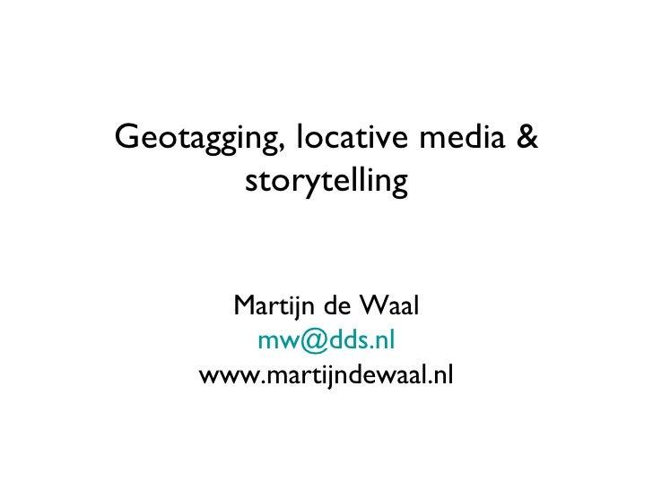 Geotagging, locative media & storytelling Martijn de Waal [email_address] www.martijndewaal.nl