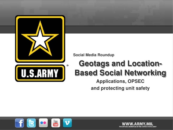 Social Media Roundup Geotags and Location-Based Social Networking          Applications, OPSEC        and protecting unit ...
