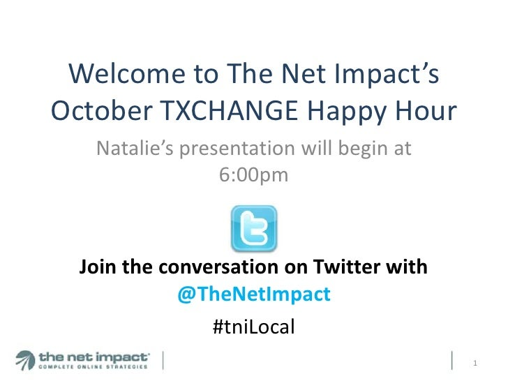Welcome to The Net Impact'sOctober TXCHANGE Happy Hour   Natalie's presentation will begin at                 6:00pm Join ...