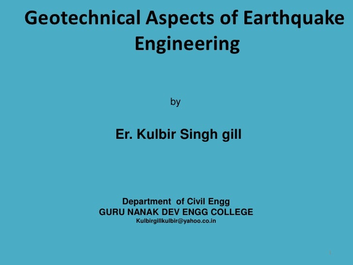 1<br />Geotechnical Aspects of Earthquake<br />Engineering <br />by<br />Er. Kulbir Singh gill<br />Department  of Civil E...