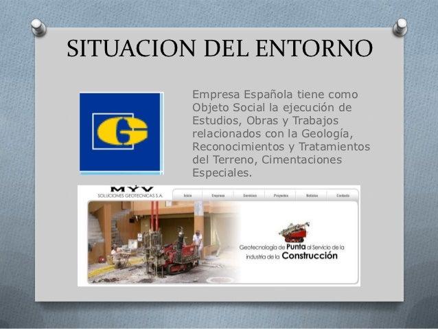 SITUACION DEL ENTORNO        Empresa Española tiene como        Objeto Social la ejecución de        Estudios, Obras y Tra...