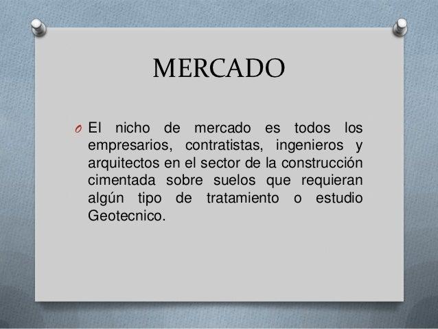 MERCADOO El  nicho de mercado es todos los  empresarios, contratistas, ingenieros y  arquitectos en el sector de la constr...