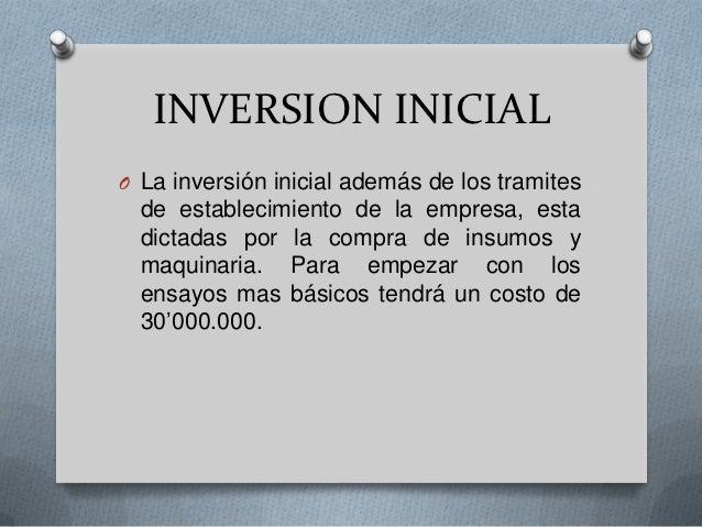 INVERSION INICIALO La inversión inicial además de los tramites  de establecimiento de la empresa, esta  dictadas por la co...