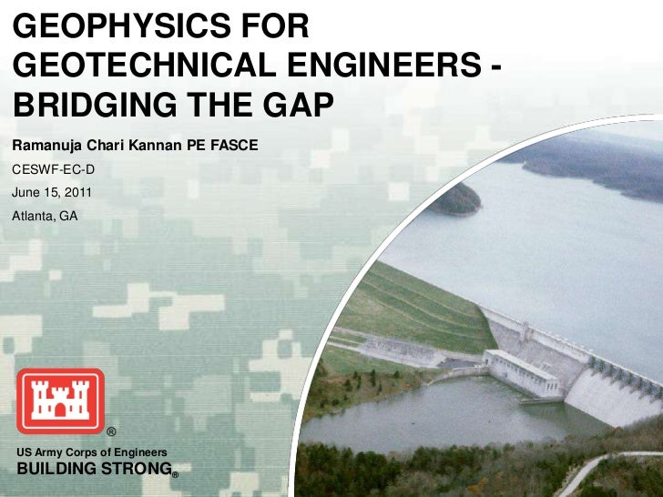 GEOPHYSICS FORGEOTECHNICAL ENGINEERS -BRIDGING THE GAPRamanuja Chari Kannan PE FASCECESWF-EC-DJune 15, 2011Atlanta, GAUS A...
