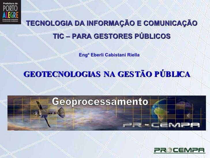 TECNOLOGIA DA INFORMAÇÃO E COMUNICAÇÃO TIC – PARA GESTORES PÚBLICOS GEOTECNOLOGIAS NA GESTÃO PÚBLICA Geoprocessamento Engº...