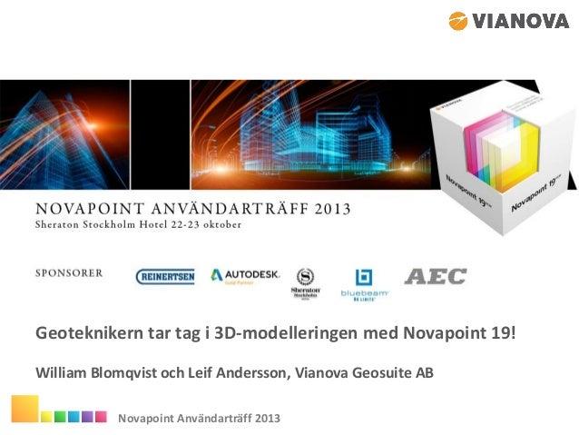Geoteknikern tar tag i 3D-modelleringen med Novapoint 19! William Blomqvist och Leif Andersson, Vianova Geosuite AB Novapo...