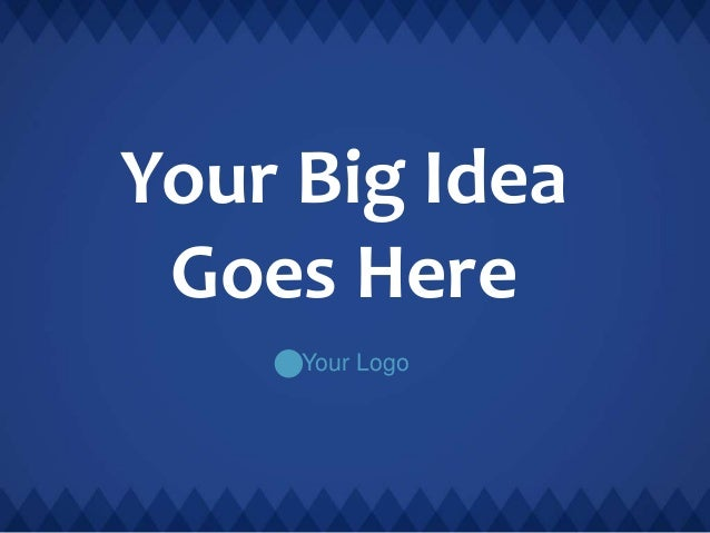 Your Big Idea Goes Here Your Logo