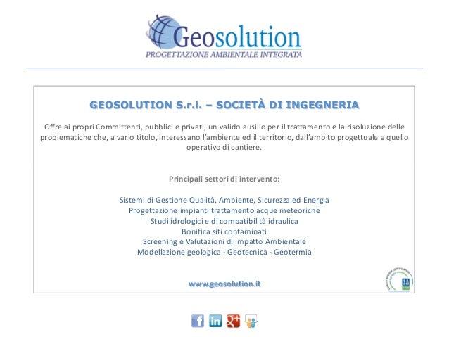 GEOSOLUTION S.r.l. – SOCIETÀ DI INGEGNERIA Offre ai propri Committenti, pubblici e privati, un valido ausilio per il tratt...