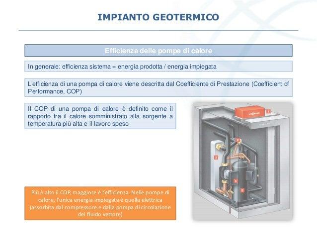 IMPIANTO GEOTERMICO Efficienza delle pompe di calore L'efficienza di una pompa di calore viene descritta dal Coefficiente ...