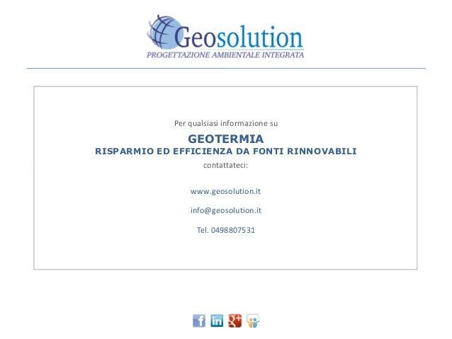 Per qualsiasi informazione su GEOTERMIA RISPARMIO ED EFFICIENZA DA FONTI RINNOVABILI contattateci:contattateci: www.geosol...