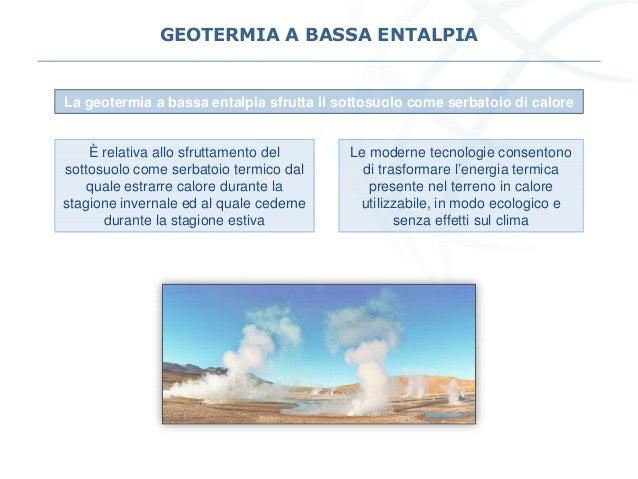 GEOTERMIA A BASSA ENTALPIA La geotermia a bassa entalpia sfrutta il sottosuolo come serbatoio di calore Le moderne tecnolo...