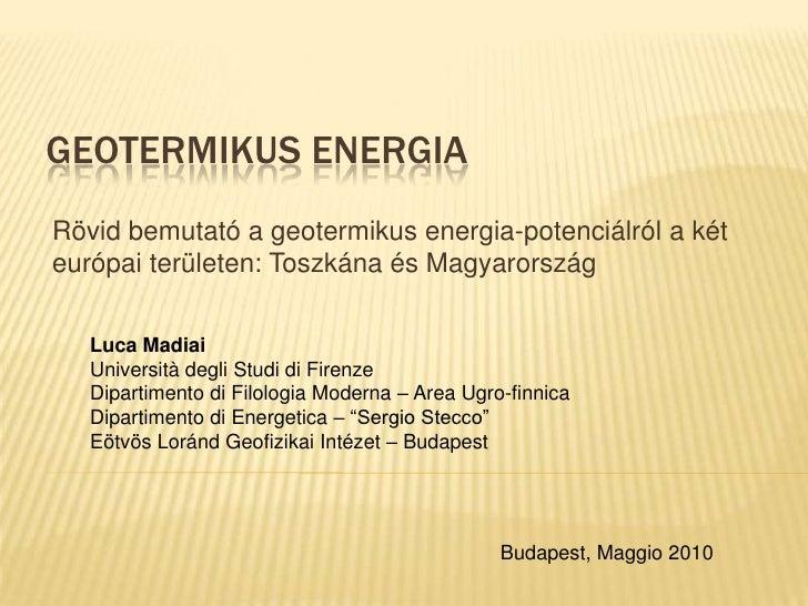 geotermikus energia<br />Rövid bemutató a geotermikus energia-potenciálról a két európai területen: Toszkána és Magyarorsz...