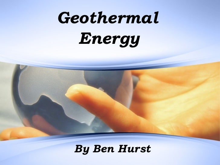 Geothermal  Energy By Ben Hurst