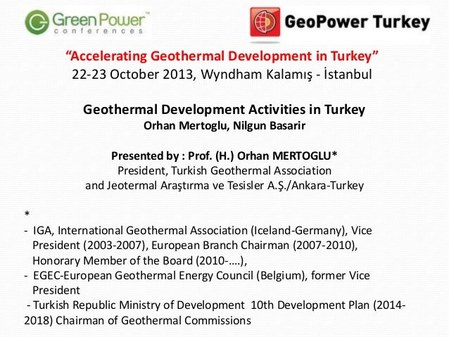 """Accelerating Geothermal Development in Turkey"" 22-23 October 2013, Wyndham Kalamış - İstanbul  Geothermal Development Act..."