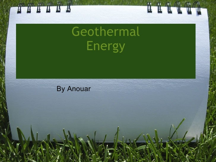 Geothermal Energy  By Anouar