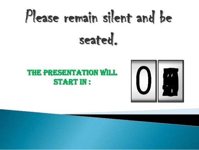 090 87654321000000 Please remain silent and be seated. The presentation will start in :