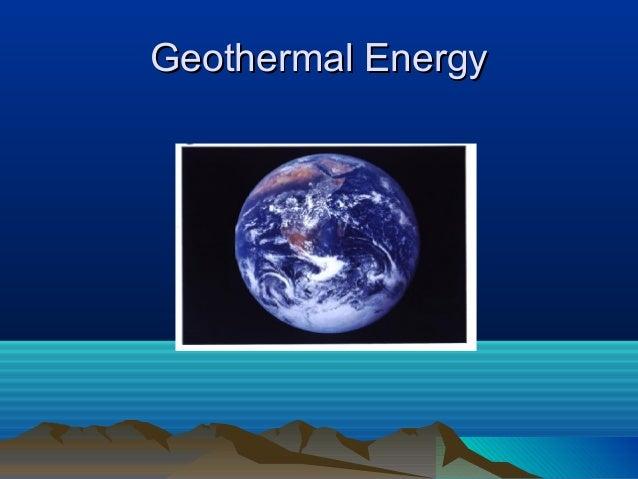 Geothermal EnergyGeothermal Energy