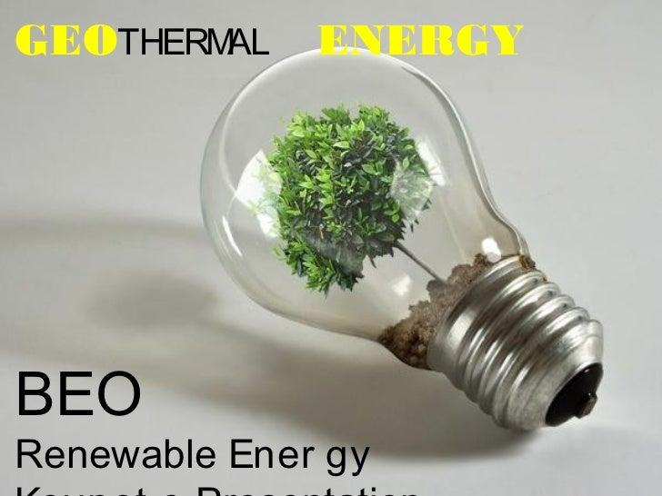 GEOTHERMAL    ENERGYBEORenewable Ener gy