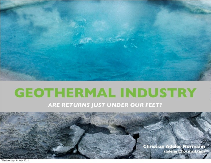 GEOTHERMAL INDUSTRY                         ARE RETURNS JUST UNDER OUR FEET?                                              ...