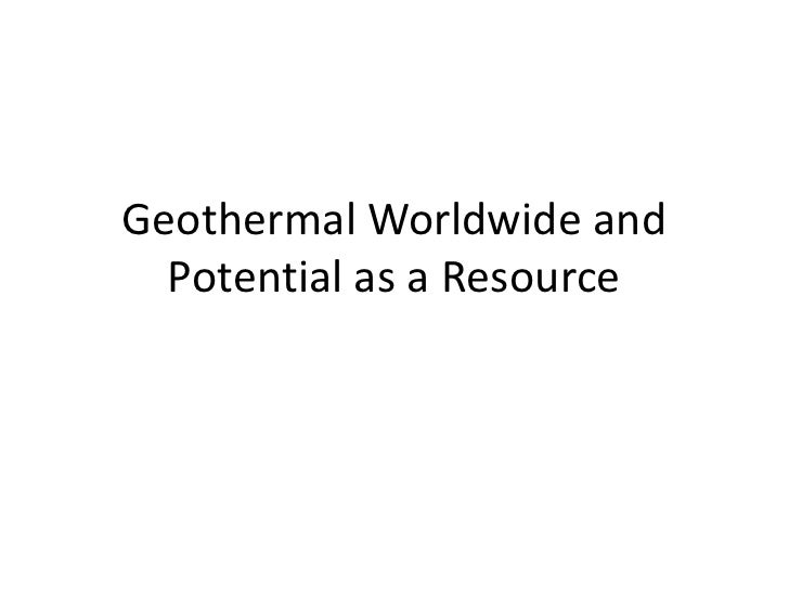 Geothermal Worldwide and Potential as a Resource<br />