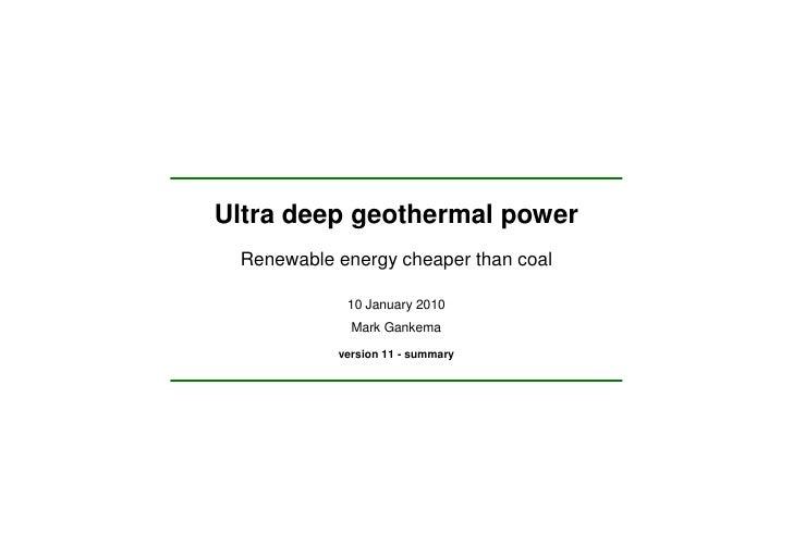 Ultra deep geothermal power  Renewable energy cheaper than coal              10 January 2010              Mark Gankema    ...
