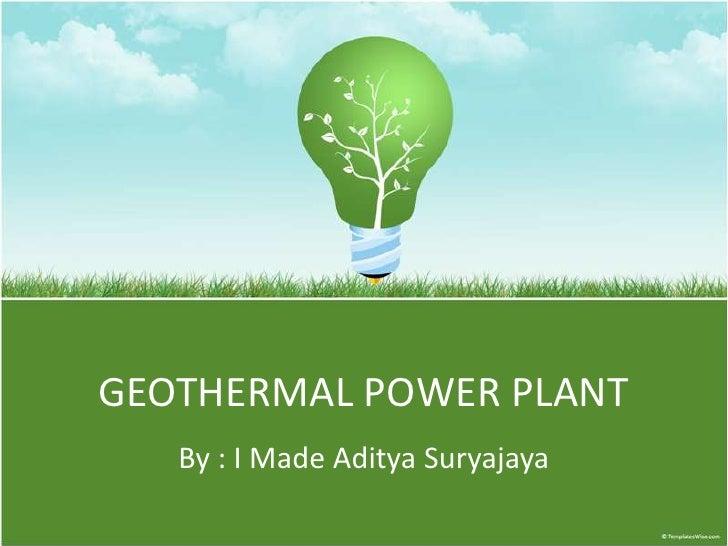 GEOTHERMAL POWER PLANT   By : I Made Aditya Suryajaya