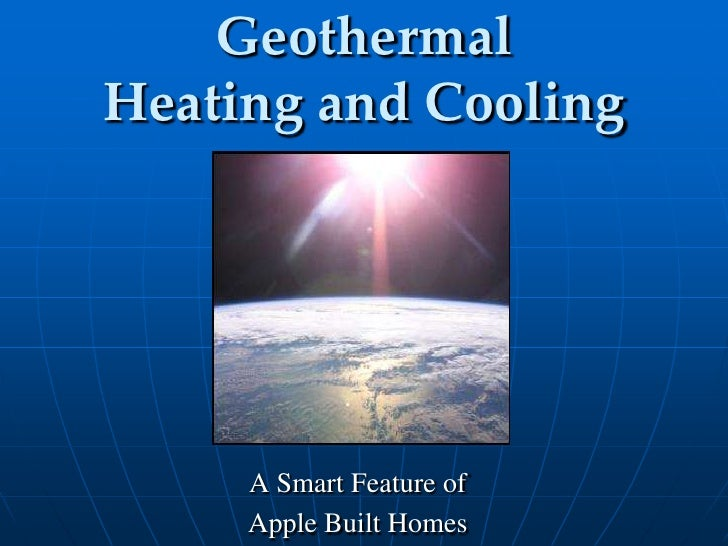 Geothermal Heating and Cooling<br />A Smart Feature of <br />Apple Built Homes<br />